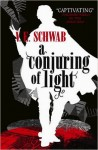 A Conjuring of Light - V.E. Schwab