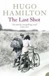 The Last Shot. Hugo Hamilton - Hugo Hamilton
