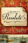 My Name Is Resolute - Nancy E. Turner