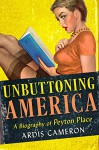 "Unbuttoning America: A Biography of ""Peyton Place"" - Ardis Cameron"