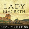 Lady Macbeth: A Novel - Susan Fraser King, Wanda McCaddon