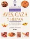 Aves, caza y huevos: Tecnicas y recetas de la escuela de cocina mas famosa del mundo - Jeni Wright, Le Cordon Bleu Magazine, Eric Treuille