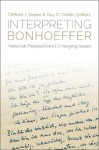 Interpreting Bonhoeffer: Historical Perspectives, Emerging Issues - Clifford J. Green, Guy C. Carter