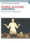 Afrodita: Racconti, ricette e altri afrodisiaci - Isabel Allende, Elena Liverani, Robert Shekter, Simona Geroldi
