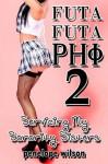 Futa Futa Phi 2: Servicing My Sorority Sisters (Futanari Transformation Erotica) - Penelope Wilson