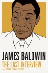James Baldwin: The Last Interview: and other Conversations (The Last Interview Series) - James Baldwin, Quincy Troupe