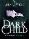 Dark Child: Episode 3 - Adina West