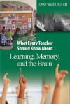 What Every Teacher Should Know About Learning, Memory, and the Brain - Donna E. Walker Tileston