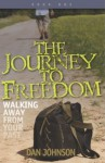 The Journey To Freedom: Walking Away From Your Past - Dan Johnson