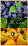 Natural Remedies: Natural Cures - James Baker