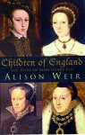 Children Of England: The Heirs of King Henry VIII 1547-1558 - Alison Weir
