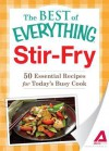 Stir-Fry: 50 Essential Recipes for Today's Busy Cook - Adams Media
