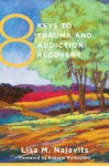 8 Keys to Trauma and Addiction Recovery - Lisa M. Najavits, Babette Rothschild