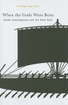 When the Gods Were Born: Greek Cosmogonies and the Near East - Carolina Lopez-Ruiz