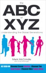 The ABC of Xyz: Understanding the Global Generations - Mark McCrindle
