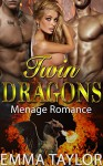 Menage Romance: Twin Dragons (Paranormal Steamy MFM Dragon Shifter Mate Romance) (Fantasy BBW Suspense Werewolf Shapeshifter Short Stories) - Emma Taylor