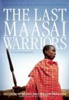 The Last Maasai Warriors: An Autobiography - Wilson Meikuaya, Jackson Ntirkana, Susan McClelland