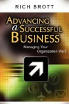 Advancing a Successful Business: Managing Your Organization Well! - Rich Brott