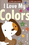 I Love My Colors (A Little Pup book Book 5) - Mary Lee