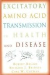 Excitatory Amino Acid Transmission in Health and Disease - Robert Balazs, Richard J. Bridges, Carl W. Cotman