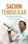 Playing It My Way: My Autobiography - Boria Majumdar, Sachin Tendulkar