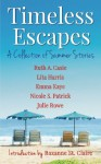 Timeless Escapes: A Collection of Summer Stories (Timeless Tales) (Volume 2) - Ruth A. Casie, Lita Harris, Emma Kaye, Nicole S. Patrick, Julie Rowe, Roxanne St. Claire