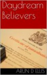 Daydream Believers - Arun D. Ellis