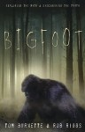 Bigfoot: Exploring the Myth & Discovering the Truth - Tom Burnette, Rob Riggs