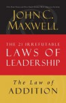 The Law of Addition: Lesson 5 from The 21 Irrefutable Laws of Leadership - John Maxwell