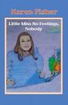 Little Miss No Feelings, Nobody - Karen Fisher