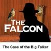 The Falcon: The Case of the Big Talker - Bernard Schubert, Les Damon, Radio Spirits