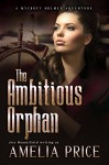 The Ambitious Orphan (Mycroft Holmes Adventures Book 6) - Amelia Price, Jess Mountifield