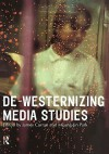De-Westernizing Media Studies (Communication and Society) - James Curran