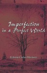 Imperfection in a Perfect World - Roberto Carlos Martinez