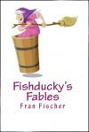 Fishducky's Fables - Fran Fischer