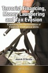 Terrorist Financing, Money Laundering, and Tax Evasion: Examining the Performance of Financial Intelligence Units - Jayesh D'Souza