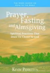 Prayer, Fasting, and Almsgiving: Spiritual Practices That Draw Us Closer to God - Kevin Perrotta