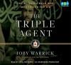 The Triple Agent: The al-Qaeda Mole who Infiltrated the CIA (Audio) - Joby Warrick, Sunil Malhotra