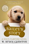 Bailey's Story: A Dog's Purpose Novel - W. Bruce Cameron