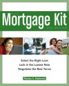 The Mortgage Kit: Select the Right Loan, Lock in the Lowest Rate, Negotiate the Best Terms - Thomas C. Steinmetz