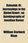 Kaloolah; Or, Journeyings to the Djebel Kumri: An Autobiography of Jonathan Romer - William Starbuck Mayo