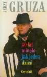 40 lat minęło jak jeden dzień - Jerzy Gruza