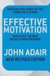 Effective Motivation Revised Edition: How to Get the Best Results from Everyone - John Adair