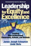 Leadership for Equity and Excellence: Creating High-Achievement Classrooms, Schools, and Districts - James Joseph Scheurich