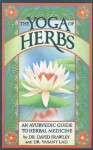 The Yoga Of Herbs: An Ayurvedic Guide to Herbal Medicine - Lad, Frawley