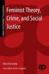 Feminist Theory, Crime, and Social Justice - Alana Van Gundy, Victor E. Kappeler