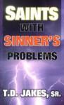 Saints with Sinner's Problems - T.D. Jakes