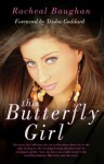 The Butterfly Girl: For years, the reflection she saw in the mirror drove her to the edge of despair. She developed eating disorders and she attempted ... industry. This is her own true story. - Racheal Baughan, Trisha Goddard