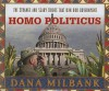 Homo Politicus: The Strange and Scary Tribes That Run Our Government - Dana Milbank, Johnny Heller