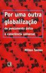 Por uma outra globalização: do pensamento único à consciência universal - Milton Santos